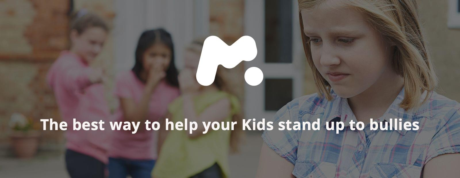 The best way to help your kids stand up to bullies