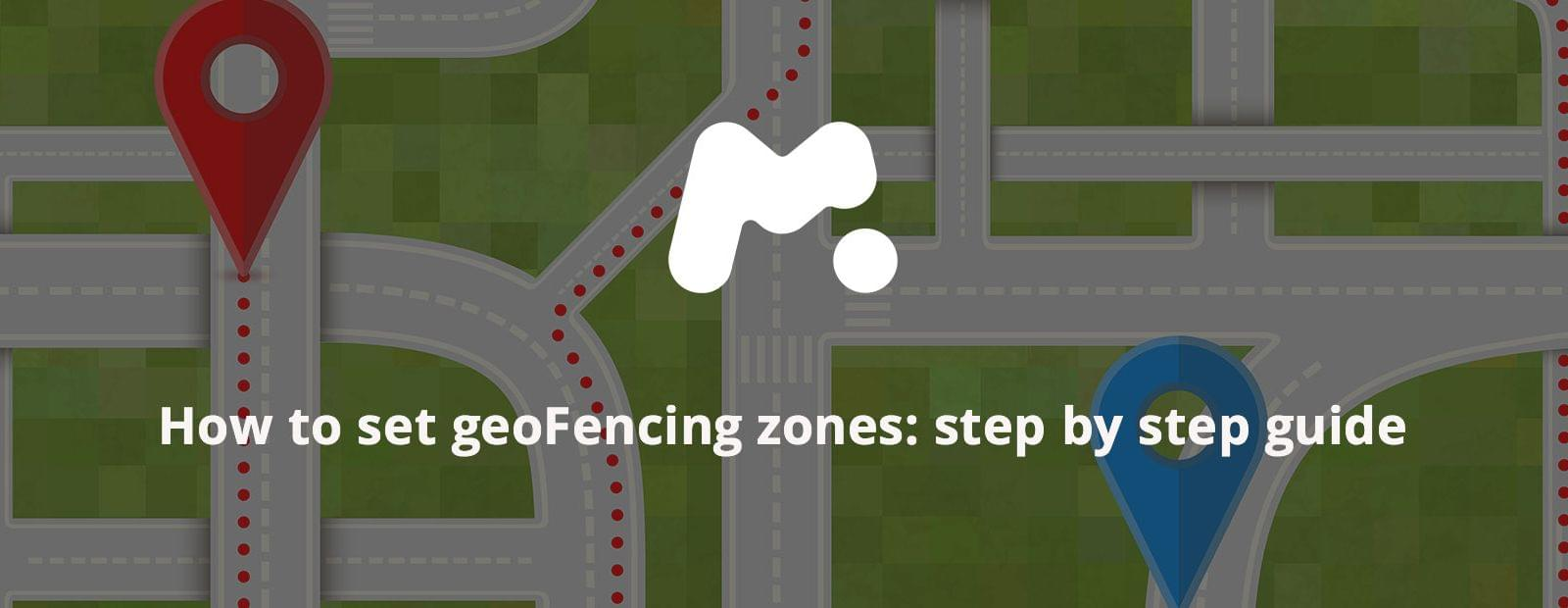 How to set Geofencing zones: Step by step guide