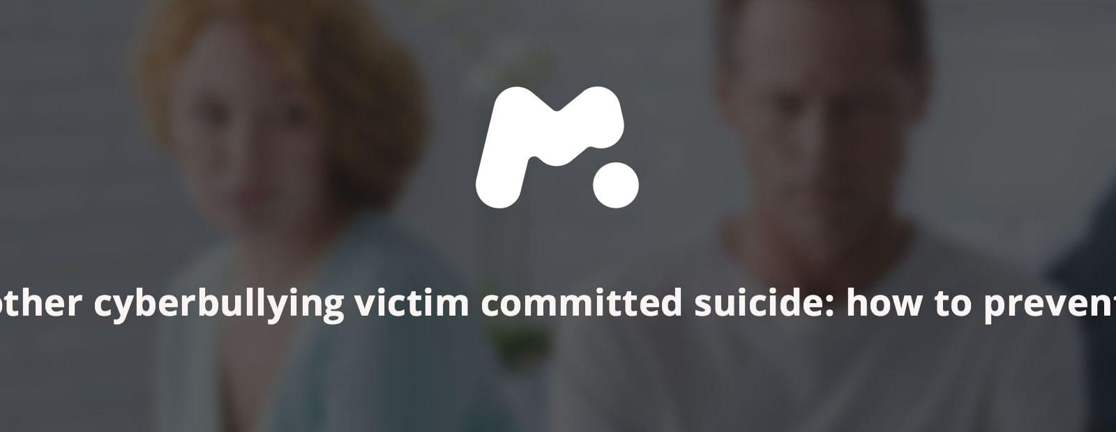 Another Cyberbullying Victim Has Committed Suicide, How To Prevent It
