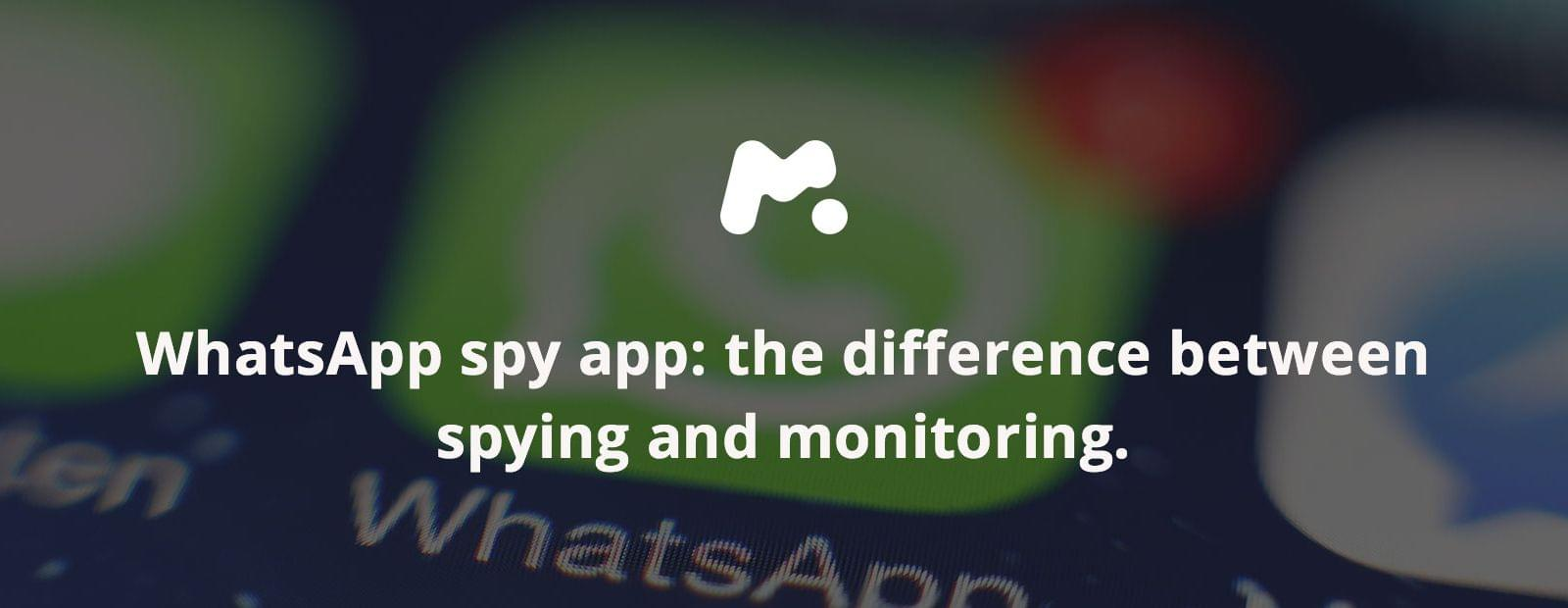 WhatsApp spy app: the difference between spying and monitoring