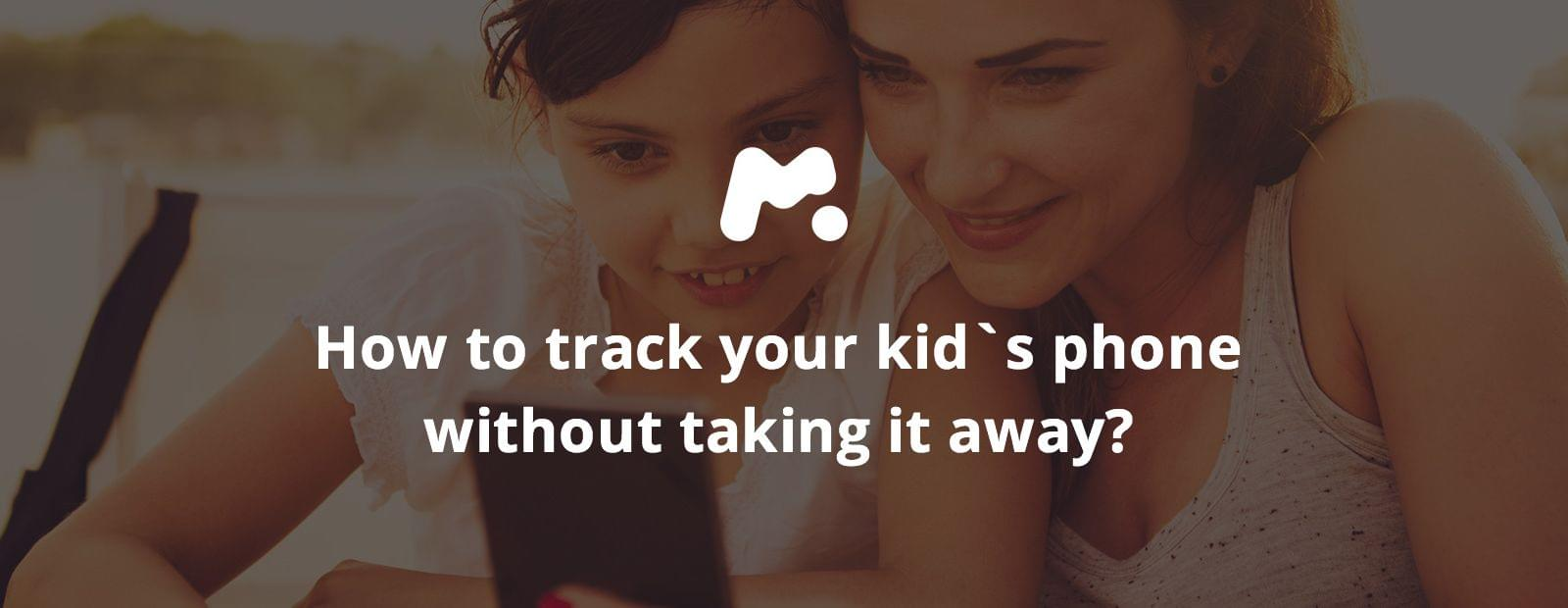 How to track your kid`s phone without taking it away?