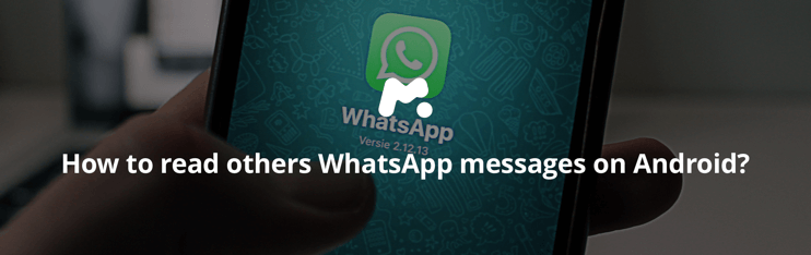 How to read others WhatsApp messages on Android?