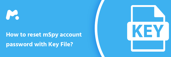 Do you know how to reset mSpy account password with Key File