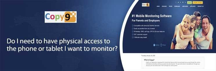Do I need to have physical access to the phone or tablet I want to monitor?
