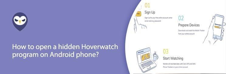 How to open a hidden Hoverwatch program on Android phone?