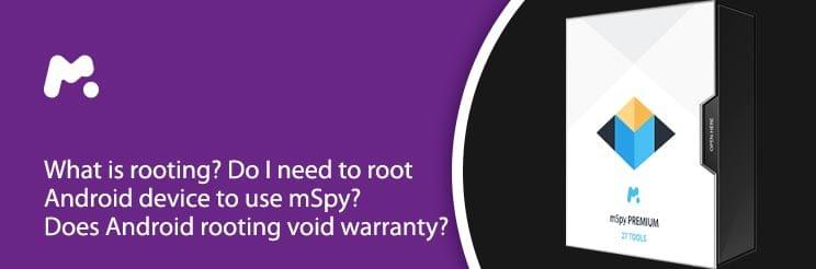 What is rooting? Do I need to root Android device to use mSpy? Does Android rooting void warranty?