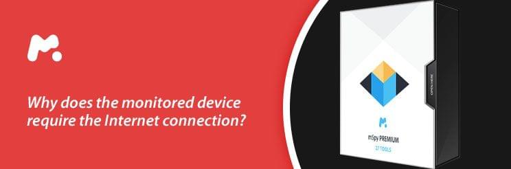 Why does the monitored device require the Internet connection