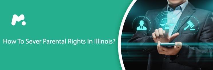 How To Sever Parental Rights In Illinois
