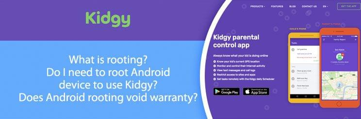 What is rooting? Do I need to root Android device to use Kidgy? Does Android rooting void warranty?