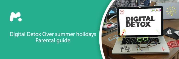 Digital Detox Over summer holidays | Parental guide