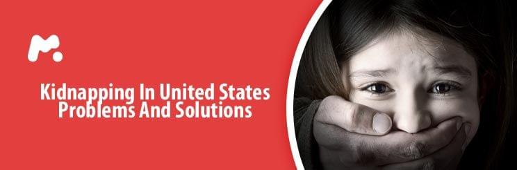 Kidnapping In United States Problems And Solutions