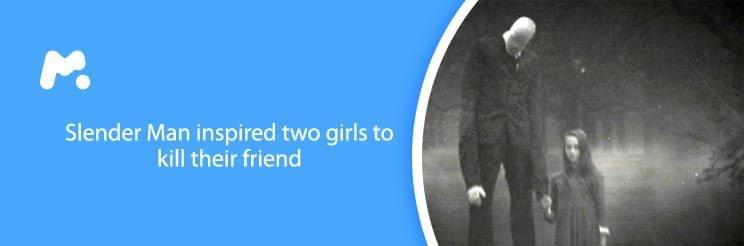 Slender Man inspired two girls to kill their friend