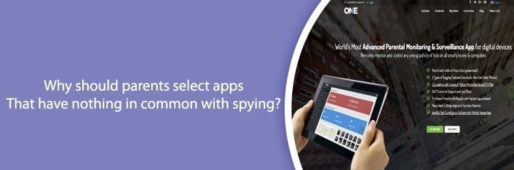 why should parents select apps that have nothing in common with spying?